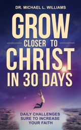 Grow Closer to Christ in 30 Days